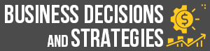 Business Decisions And Strategies